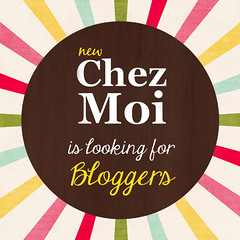 CHEZ MOI is searching for bloggers!