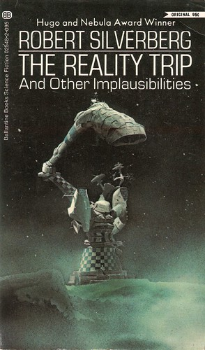 Robert Silverberg - The Reality Trip and other Implausibilities (Ballantine 1972)