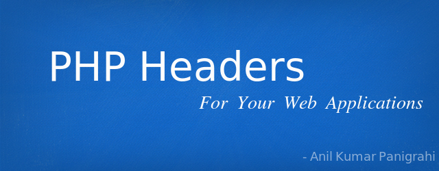 PHP Headers for your Web Application by Anil Kumar Panigrahi