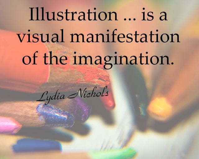 Illustration ... is a visual manifestation of the imagination.