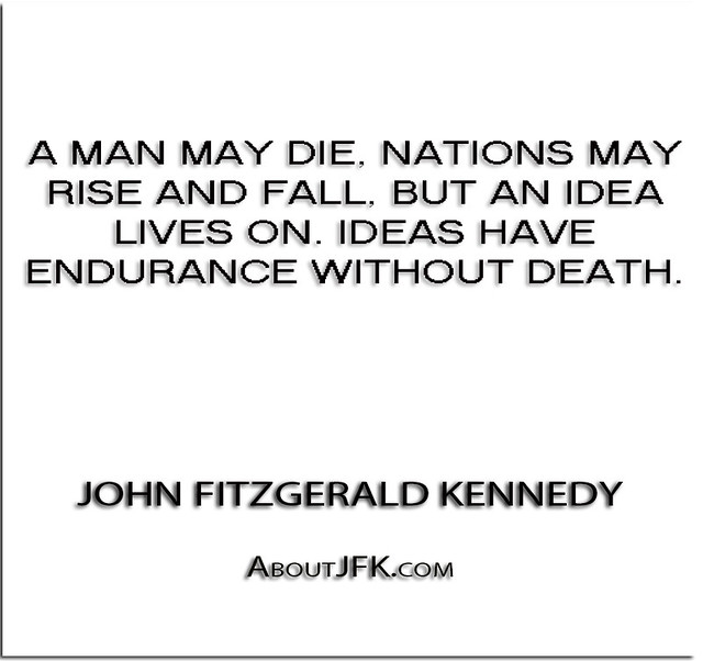 John F Kennedy Death Quotes: ''A Man May Die, Nations May Rise And Fall, But An Idea