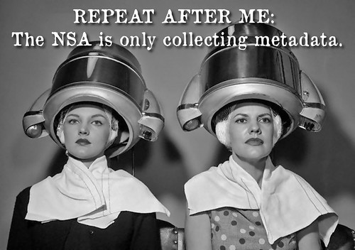 "Just another Washington press conference. REPEAT AFTER ME: ""The NSA is only collecting metadata"" by Teacher Dude's BBQ"