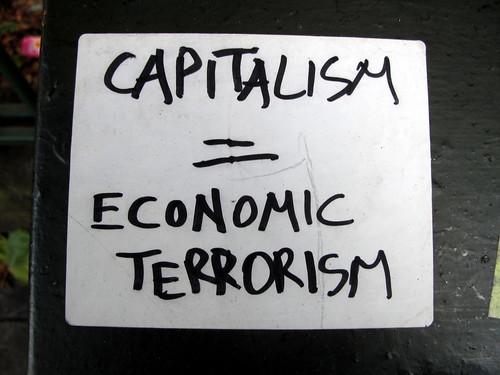 Capitalism = economic terrorism