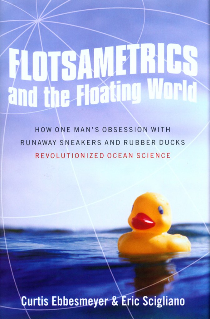 Flotsametrics and the Floating World:How One Man's Obsession with Runaway Sneakers and Rubber Ducks Revolutionized Ocean Science