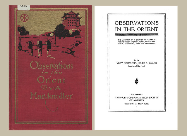 1919 - Observations in the Orient : The account of a journey to Catholic mission fields in Japan, Korea, Manchuria, China, Indo-China, and the Philippines