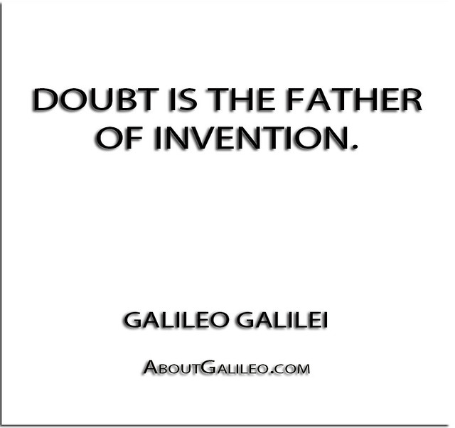 doubt is the father of invention Why would he do that if his own inventions were successful  it plants the  seeds of doubt in a story which should be seen as indisputable.