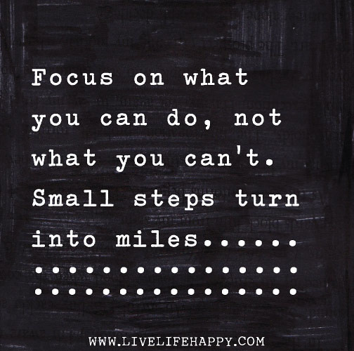 "Focus On What You Can Control Quotes: ""Focus On What You Can Do, Not What You Can't. Small Steps"