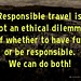 Responsible travel is not an ethical dilemma of whether to have fun or be responsible. We can do both! by planeta