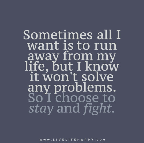 Sometimes All I Want Is To Run Away From My Life But I Know It Won