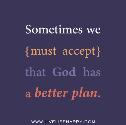 Sometimes we must accept that God has a better plan.