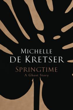 Springtime: A Ghost Story by Michelle de Kretser
