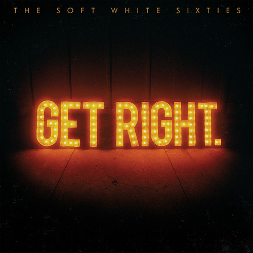 The Soft White Sixties - Get Right.