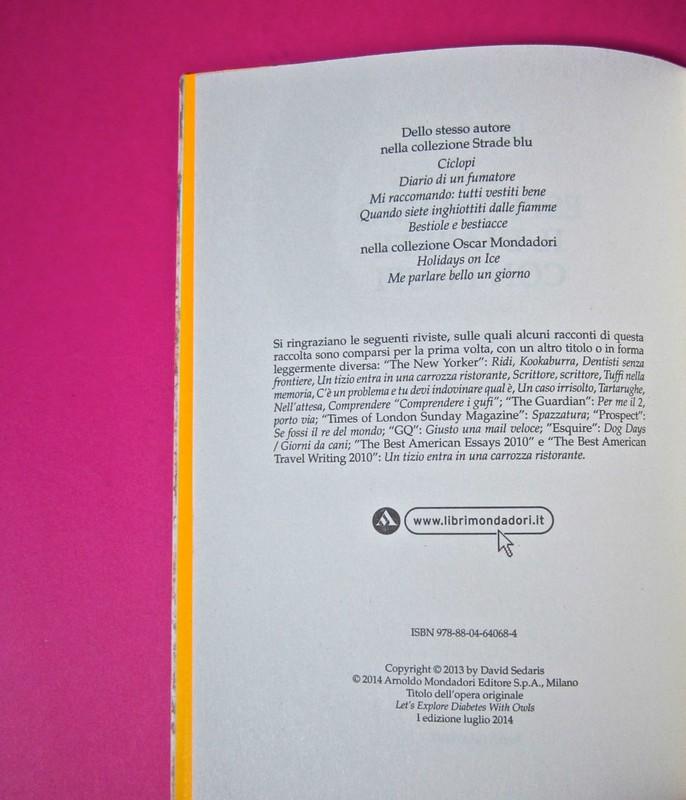 David Sedaris, Esploriamo il diabete con i gufi. Mondadori 2014. Art Director: Giacomo Callo; Graphic designer: Manuele Scalia; progetto grafico e illustrazione di copertina: Emily Burns. Colophon, a pag. 4 (part.), 1