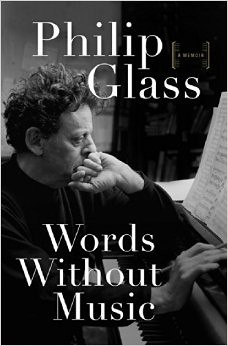 """""""Words Without Music: A Memoir"""" by Philip Glass"""