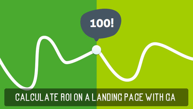How To Calculate ROI of A Landing Page With Google Analytics