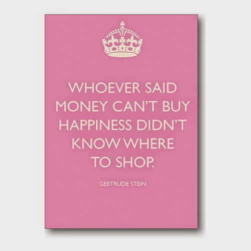 whoever-said-money-cant-buy-happiness-didnt-know-where-to-shop-gertrude-stein
