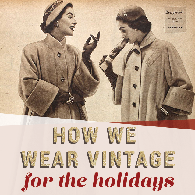 How We Wear Vintage for the Holidays!