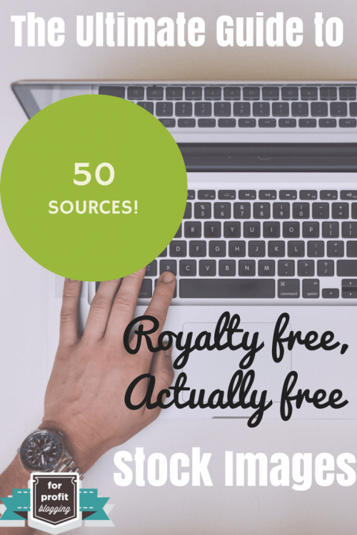 50 Sources of Absolutely Royalty Free Images for Blogging! (even for-profit)