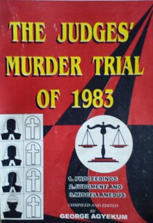 The Judges' Murder Trial of 1983 by George Agyekum