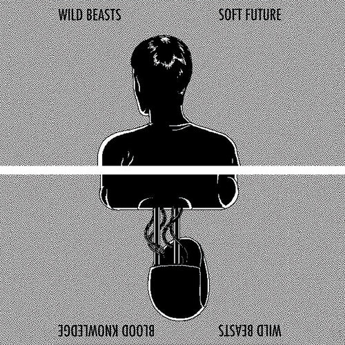 Wild Beasts - Soft Future - Blood Knowledge