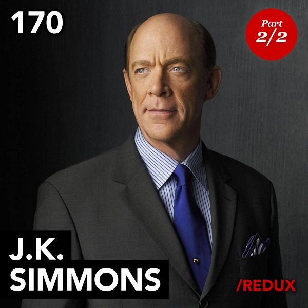 Episode 170: J.K. Simmons (Redux – Part 2)