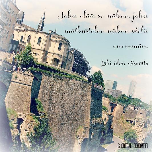 """""""Joka elää se näkee, joka matkustelee näkee vielä enemmän."""""""
