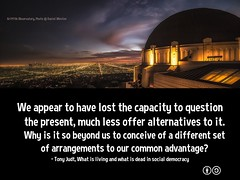 We appear to have lost the capacity to question the present, much less offer alternatives #quotes