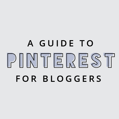 A Guide to Pinterest for Bloggers