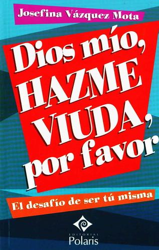 Dios Mío Hazme Viuda, Por Favor - Josefina Vazquez Mota