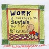Cartoon: work is suppose to sustain your life, not replace it