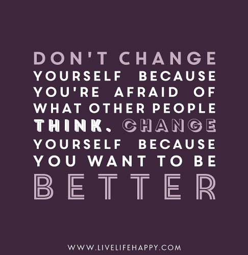 Change The World Change Yourself Quote: Don't Change Yourself Because You're Afraid Of What People