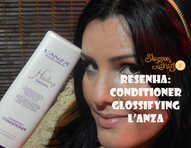 Resenha: Glossifying Conditioner L'anza (vídeo)