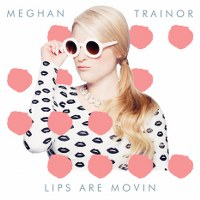 Meghan Trainor – Lips Are Movin