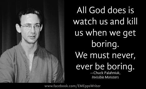 "Chuck Palahniuk: ""All God does is watch us..."""