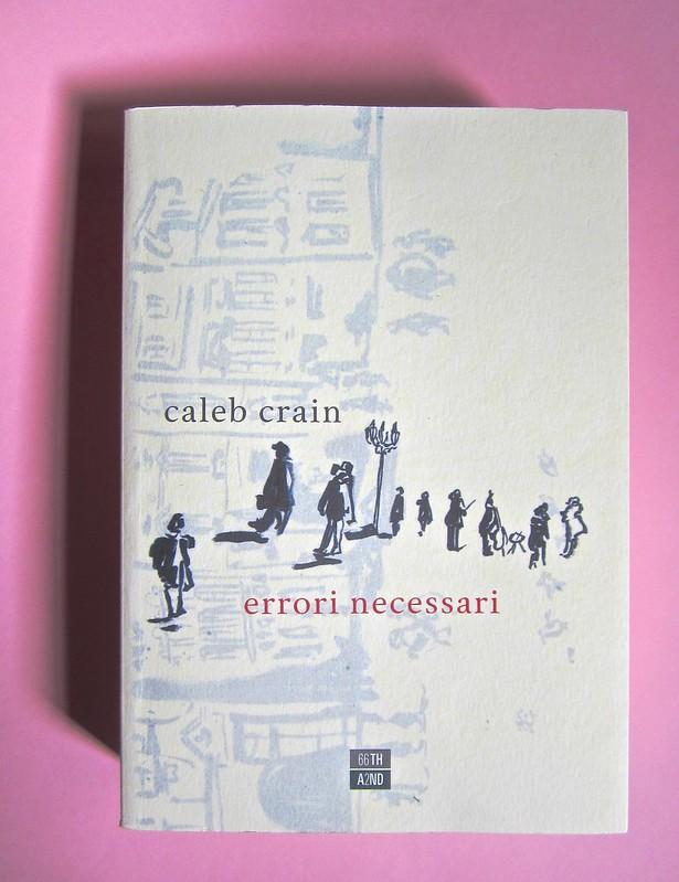 Errori necessari, di caleb Crain. 66thand2nd edizioni 2014. Progetto grafico: : Silvana Amato. Ill. alla cop.: P. d'Oltreppe. Copertina (part), 1