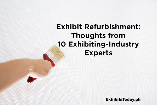 Exhibit Refurbishment: Thoughts from 10 Exhibiting-Industry Experts