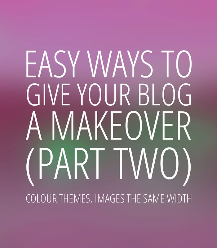 Easy Ways to Give Your Blog a DIY Design Makeover (Part 2): Colour themes, Making images the same width