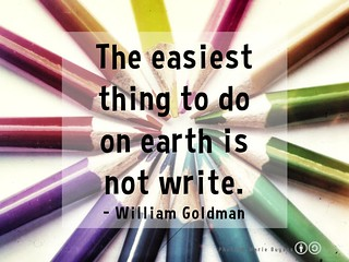 The easiest thing to do on earth is not write. - William Goldman #quotes