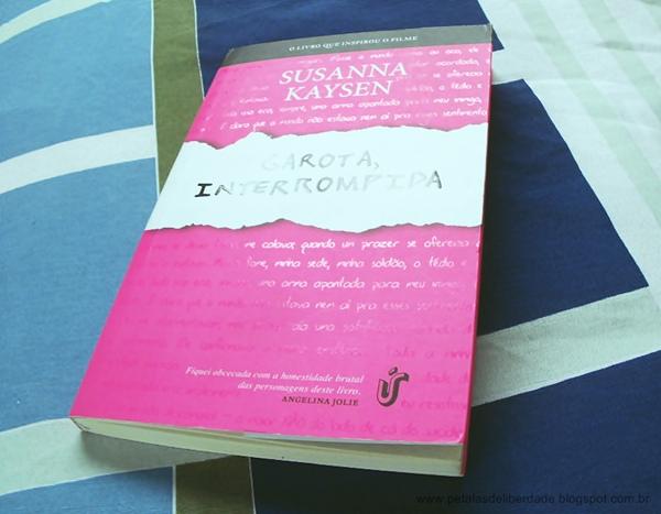 livro, Garota, interrompida, Susanna Kaysen, Unica Editora, resenha, capa, trechos, filme, quotes, rosa