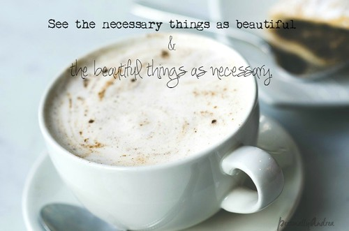 Necessary and beautiful | blog mantra | personallyandrea.com #necessary #beautiful #blogpodium