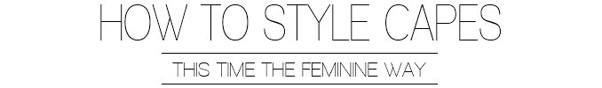 How to style capes the feminine way