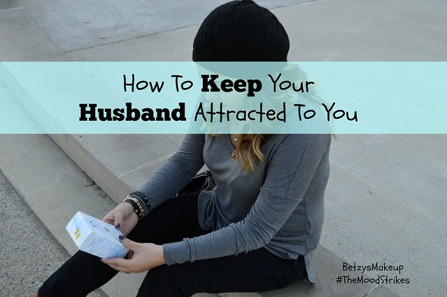 How-To-Keep-Your-Husband-Attracted-To-You-#TheMoodStrikes