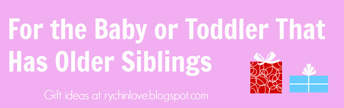 Gifts for the Baby or Toddler
