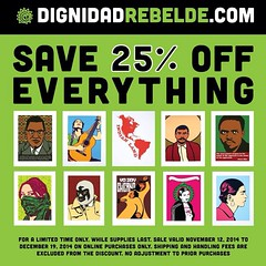 25 %off everything available in our webstore at DignidadRebelde.com we appreciate your support of our work. For every print we sell we give away 100 posters in the streets for pressing political issues. Your purchases help us keep doing our work. Thank yo