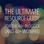 The Ultimate Resource Guide for the Over 40 Blogger (and Over 40 Woman)