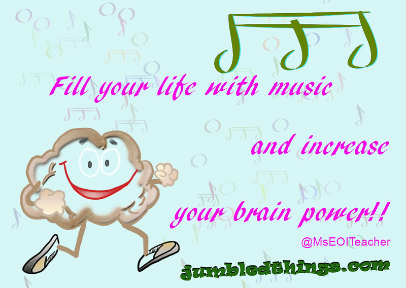 Fill your life with music and increase your brain power!! @MsEOITeacher - jumbledthings.com