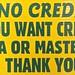 NO CREDIT / IF YOU WANT CREDIT CALL VISA OR MASTERCARD / THANK YOU by Nick Sherman