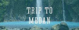 Medan Trip