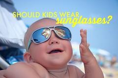 8 Reasons Why Children Should Wear Sunglasses
