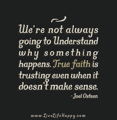 Make Sense Quotes: We're Not Always Going To Understand Why Something Happens